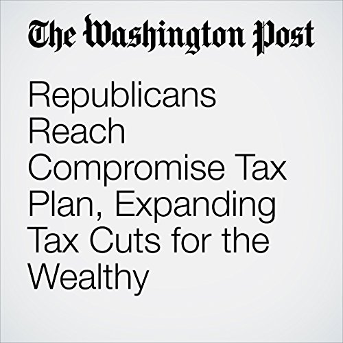 Republicans Reach Compromise Tax Plan, Expanding Tax Cuts for the Wealthy copertina