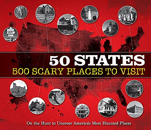 50 States 500 Scary Places to Visit: On the Hunt to Uncover America's Most Haunted Places