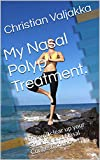 My Nasal Polyp Treatment.: This will clear up your Sinusitis, and Nasal Congestion too