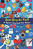 Best Boy So Far! A Sport Journal For Boys. Plus, Sport Journal & Notebook - Sport Diary To Keep Track, Techniques and Notes.