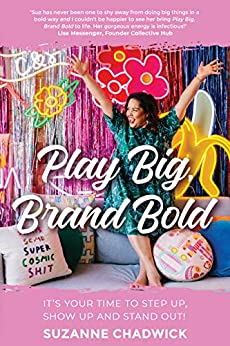 Play Big, Brand Bold: It's Your Time to Step Up, Show Up and Stand Out! by [Suzanne Chadwick]
