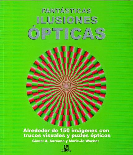 Fantásticas Ilusiones Ópticas: Más de 150 Originales Trucos Visuales, Trampantojos y Acertijos Ópticos (Tests)