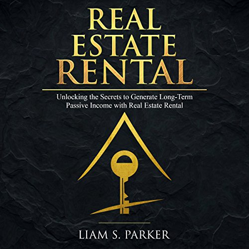 Real Estate Rental: Unlocking the Secrets to Generate Long-Term Passive Income with Real Estate Rental audiobook cover art