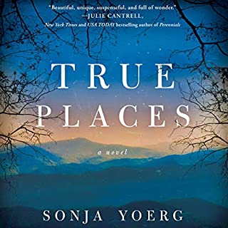 True Places                   By:                                                                                                                                 Sonja Yoerg                               Narrated by:                                                                                                                                 Lisa Flanagan                      Length: 12 hrs and 15 mins     558 ratings     Overall 4.3