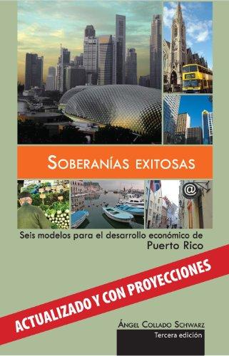 Soberanias Exitosas: Seis modelos para el desarrollo economico de Puerto Rico (Spanish Edition)
