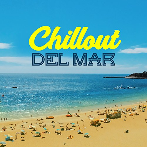 Chillout Del Mar – Summer Chill Out Music, Holiday 2017, Chil Out By the Pool, Exotic Islands