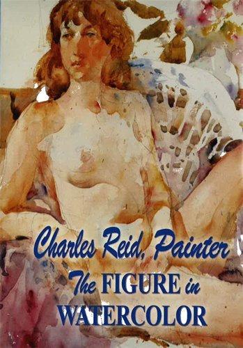 Charles Reid Painter The Figure in Watercolor DVD