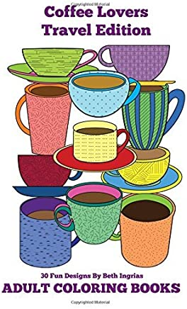 Adult Coloring Books: Coffee Lovers Travel Edition by Beth Ingrias (November 10,2015)