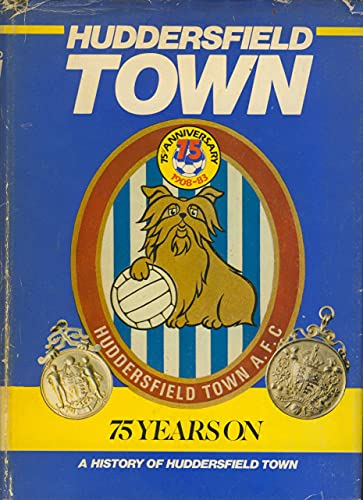 Huddersfield Town: 75 Years On