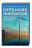 Offshore Innovation: Windenergie im internationalen Wettbewerb. Wie mittelständische Unternehmen durch erneuerbare Energien und innovative ... schützen und nachhaltiger werden können.