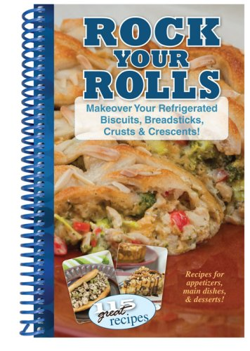 Rock Your Rolls: Makeovers for Refrigerated Biscuits, Breadsticks, Crusts & Crescents!