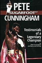 Pete Sugarfoot Cunningham: Testimonials of a Legendary Champion by Peter D.O. Cunningham (2013-12-12)