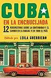 Cuba En La Encrucijada: 12 Perspectivas Sobre La Continuidad Y El Cambio En La Habana Y En Todo El...