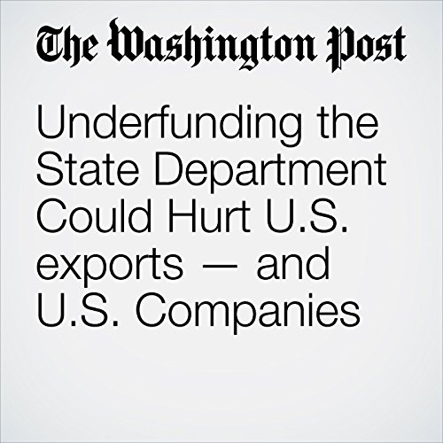 Underfunding the State Department Could Hurt U.S. exports — and U.S. Companies copertina