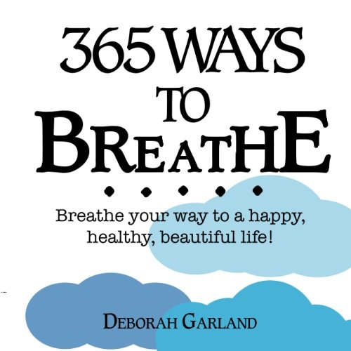 365 Ways To Breathe: Breathe Your Way to a Happy, Healthy, Beautiful Life!