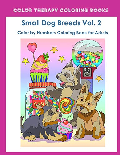Color by Numbers Adult Coloring Book of Small Breed Dogs (Volume 2):...