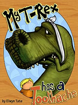 My T-Rex Has A Toothache - Childrens Picture Book by [Elwyn Tate]
