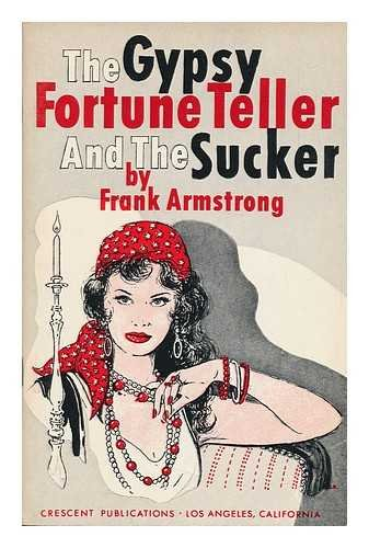 The Gypsy Fortune Teller and the Sucker / by Frank Armstrong