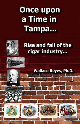 Once Upon a Time in Tampa...: Rise and Fall of the Cigar Industry...