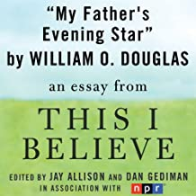 My Father's Evening Star: A 'This I Believe' Essay