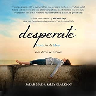 Desperate     Hope for the Mom Who Needs to Breathe              By:                                                                                                                                 Sarah Mae,                                                                                        Sally Clarkson                               Narrated by:                                                                                                                                 Nan Gurley,                                                                                        Chelsea Thayer                      Length: 6 hrs and 51 mins     3 ratings     Overall 3.7