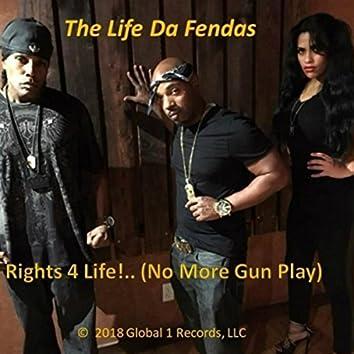 Rights 4 Life! (No More Gun Play)