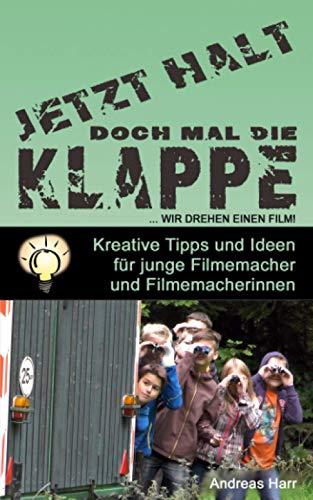 Halt doch mal die Klappe ... Wir drehen einen Film: Kreative Film-Ideen für Kinder, Jugendliche, Jugendleiter und Hobbyfilmer (Jetzt halt doch mal die Klappe)