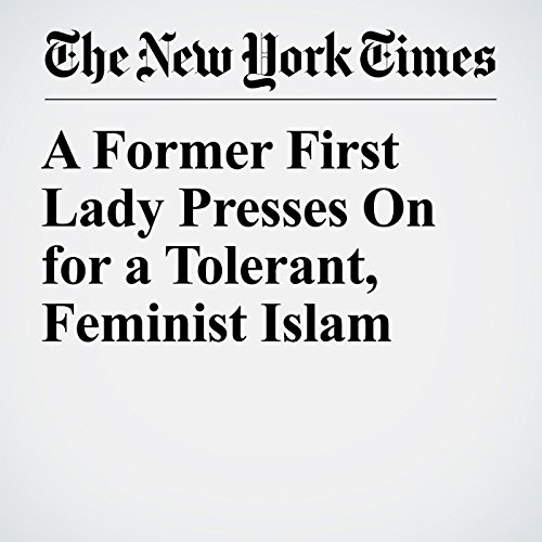 A Former First Lady Presses On for a Tolerant, Feminist Islam copertina