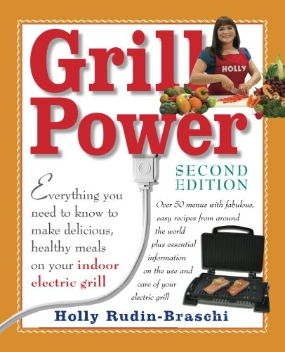 Grill Power: Second Edition: Everything you need to know to make delicious, healthy meals on your indoor electric grill