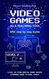 Video Games as a Teaching Tool. Epic step-by-step Guide (English Edition)