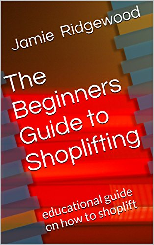 The Beginners Guide to Shoplifting:...
