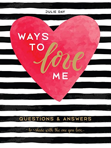 Ways to Love Me: Questions and Answers to Share with the One You Love
