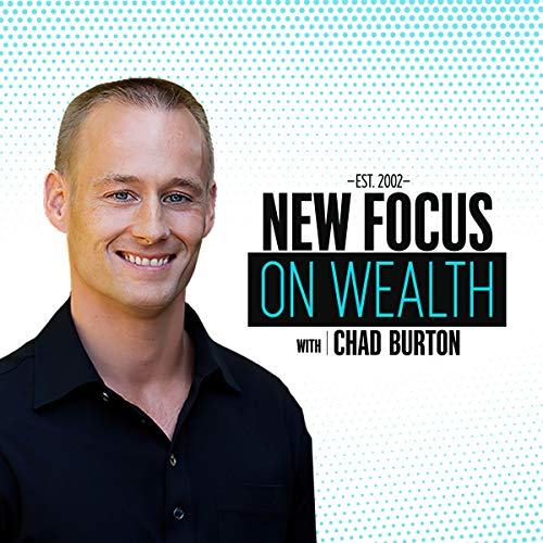 New Focus on Wealth with Chad Burton Podcast By Chad Burton cover art