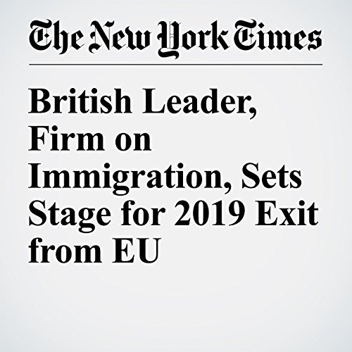 British Leader, Firm on Immigration, Sets Stage for 2019 Exit from EU cover art