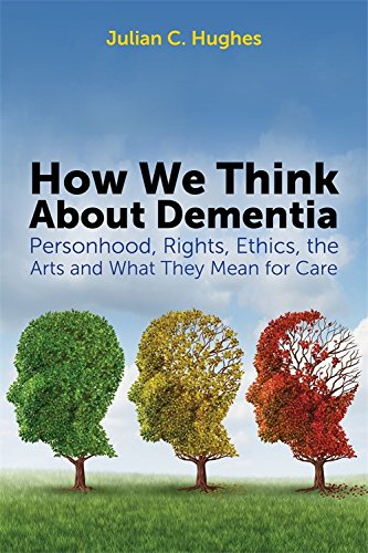 51Kt8QCsF5L - How We Think About Dementia: Personhood, Rights, Ethics, the Arts and What They Mean for Care