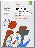 Conosco la mia lingua. L'italiano dalla grammatica valenziale alla pratica dei testi. Per la Scuola media. Con e-book. Con espansione online. Morfologia, sintassi, fonologia e ortografia (Vol. A)