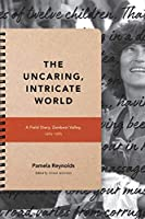 The Uncaring, Intricate World: A Field Diary, Zambezi Valley, 1984-1985 (Critical Global Health: Evidence, Efficacy, Ethnography)