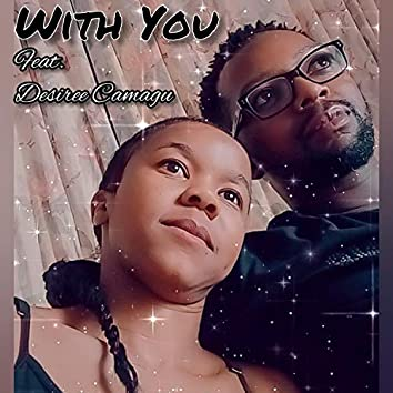 With You (feat. Desiree Camagu)