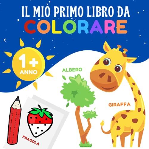 Il mio primo libro da colorare: 12 mesi e oltre - libro da colorare per bambini con bordi spessi (animali, frutta e verdura, veicoli, articoli per la casa, vestiti ...)