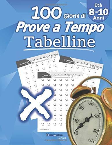 Tabelline: Prove a Tempo: Imparare le tabelline - Matematica per la scuola primaria - scuola elementare - Per la 3ª, 4ª e 5ª classe elementare (Età 8-10 Anni) Quaderno delle competenze