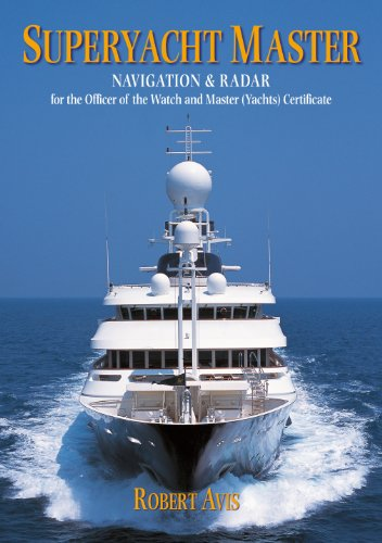 Superyacht Master: Navigation and Radar for the Master (Yachts) Certificate (English Edition)