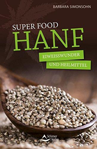 Barbara Simonsohn:<br>Super Food HANF: Eiweißwunder und Heilmittel - jetzt bei Amazon bestellen