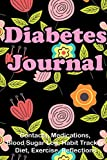 Diabetes Journal (Contacts, Medications, Blood Sugar Log, Habit Tracker, Diet, Exercise, Reflections): Medical Health Notebook for Type 1 and Type 2 ... Track Your Diet, Blood Glucose, Medications.