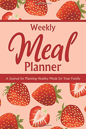 Weekly Meal Planner - A Journal for Planning Healthy Meals for Your Family: 52 Week Menu Planning and Prep Notebook / Log / Calendar with Grocery Shopping Lists and Meal Idea Master List