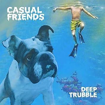 Deep Trubble
