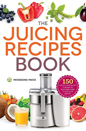 The Juicing Recipes Book: 150 Healthy Juicer Recipes to Unleash the Nutritional Power