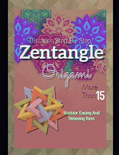 More Than 15 Modular Easing And Relieving Form Discover Step - By - Step Zentangle Origami
