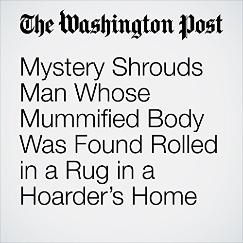 Mystery Shrouds Man Whose Mummified Body Was Found Rolled in a Rug in a Hoarder's Home copertina