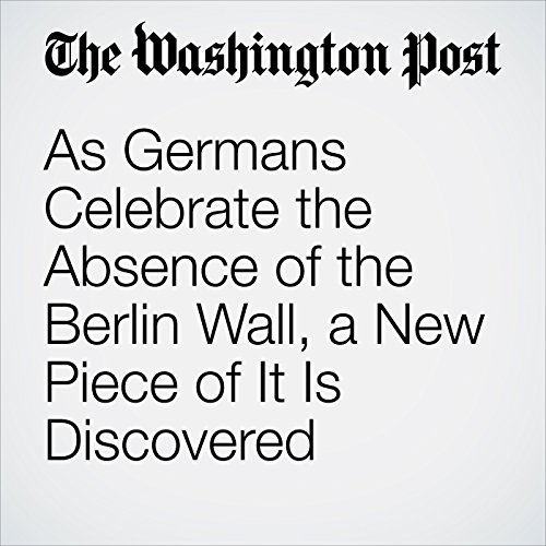 As Germans Celebrate the Absence of the Berlin Wall, a New Piece of It Is Discovered copertina