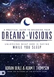 A Practical Guide to Decoding Your Dreams and Visions: Unlocking What God is Saying While You Sleep